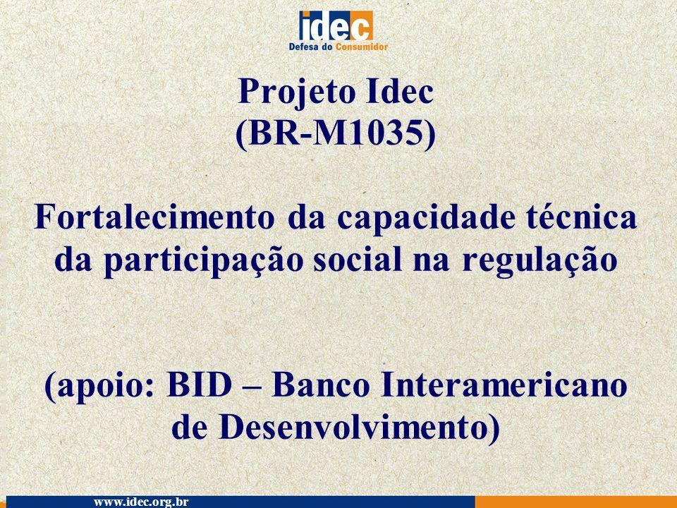 Projeto Idec (BR-M1035) Fortalecimento da capacidade técnica da participação social na regulação (apoio: BID – Banco Interamericano de Desenvolvimento)