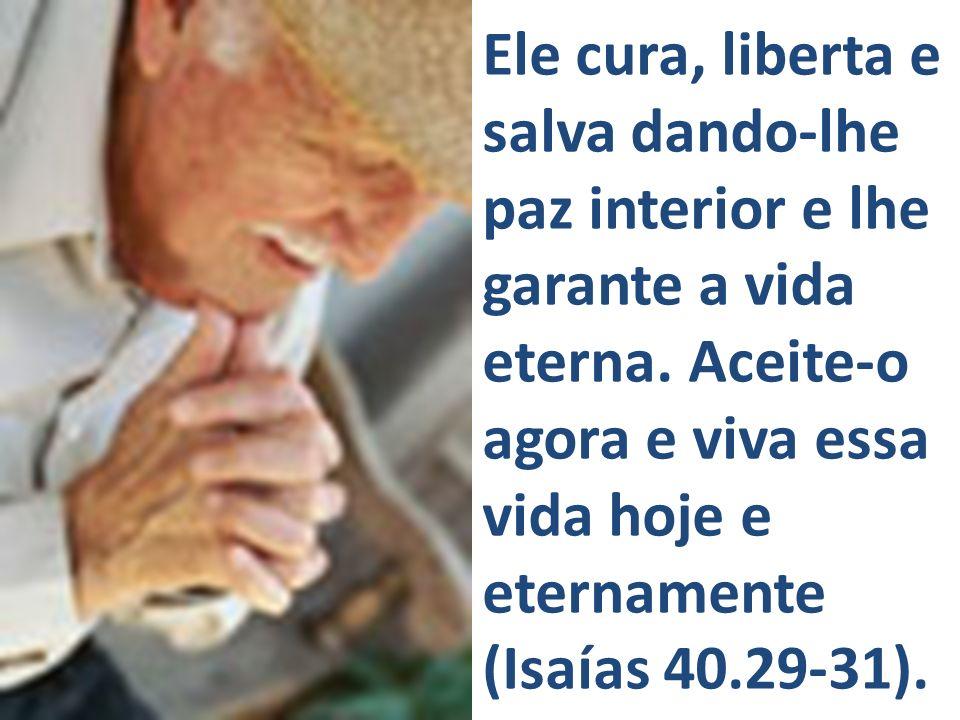 Ele cura, liberta e salva dando-lhe paz interior e lhe garante a vida eterna.