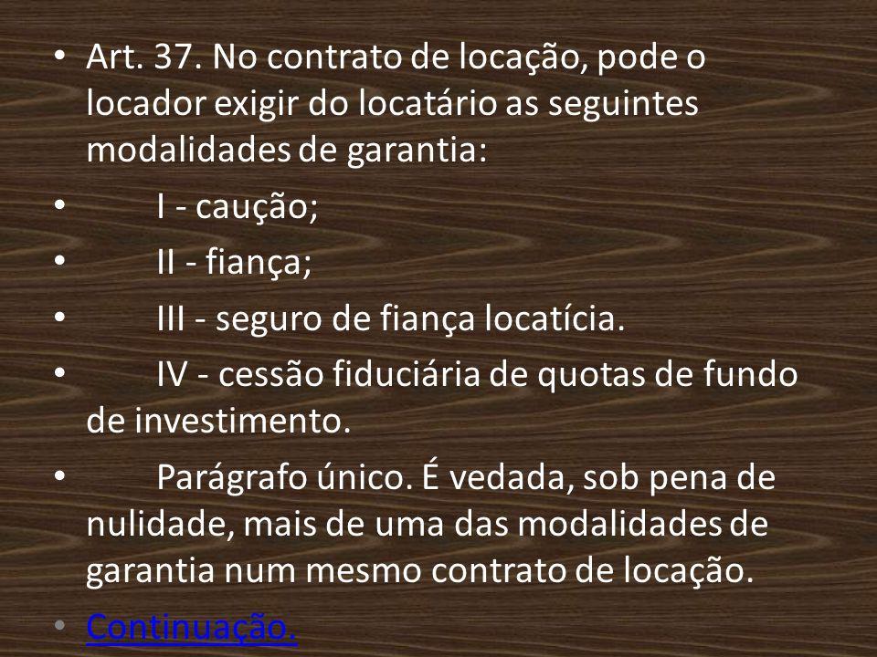 Art. 37. No contrato de locação, pode o locador exigir do locatário as seguintes modalidades de garantia: