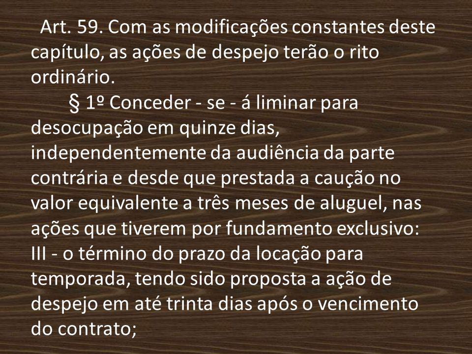 Art. 59. Com as modificações constantes deste capítulo, as ações de despejo terão o rito ordinário.