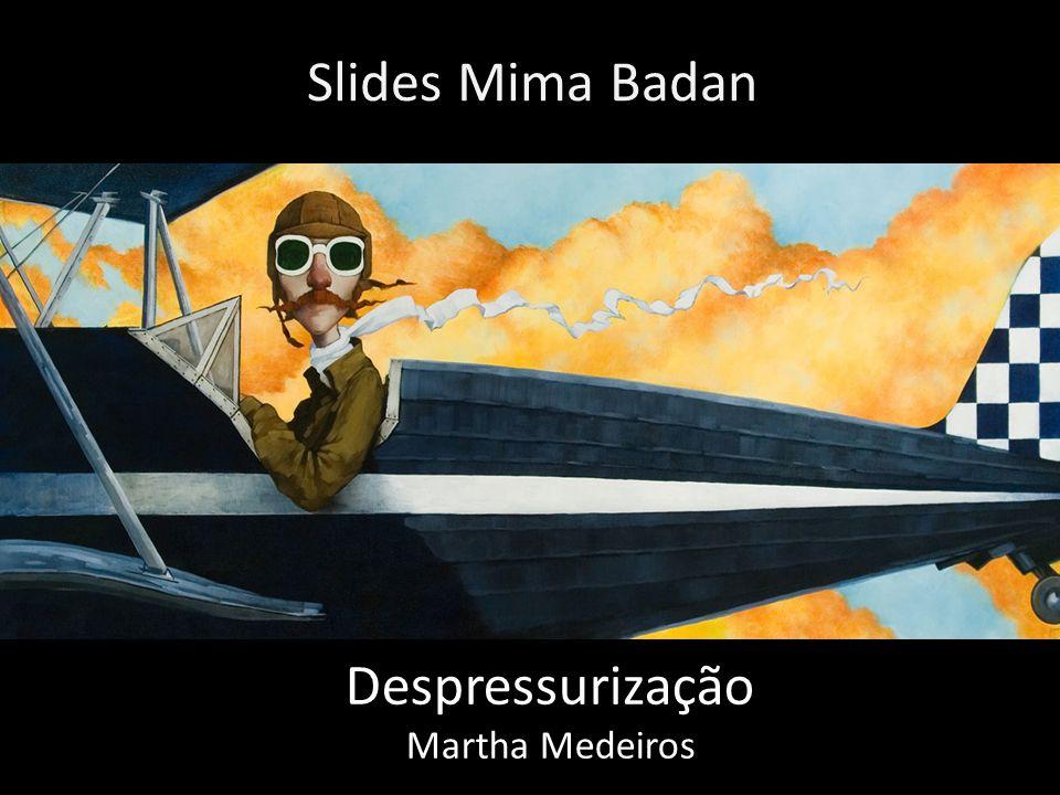 Slides Mima Badan Despressurização Martha Medeiros