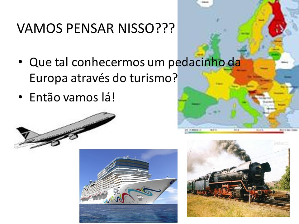 VAMOS PENSAR NISSO . Que tal conhecermos um pedacinho da Europa através do turismo.