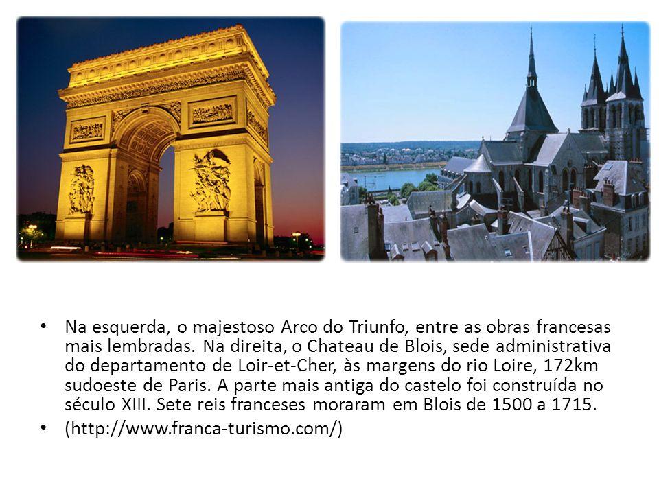 Na esquerda, o majestoso Arco do Triunfo, entre as obras francesas mais lembradas. Na direita, o Chateau de Blois, sede administrativa do departamento de Loir-et-Cher, às margens do rio Loire, 172km sudoeste de Paris. A parte mais antiga do castelo foi construída no século XIII. Sete reis franceses moraram em Blois de 1500 a 1715.