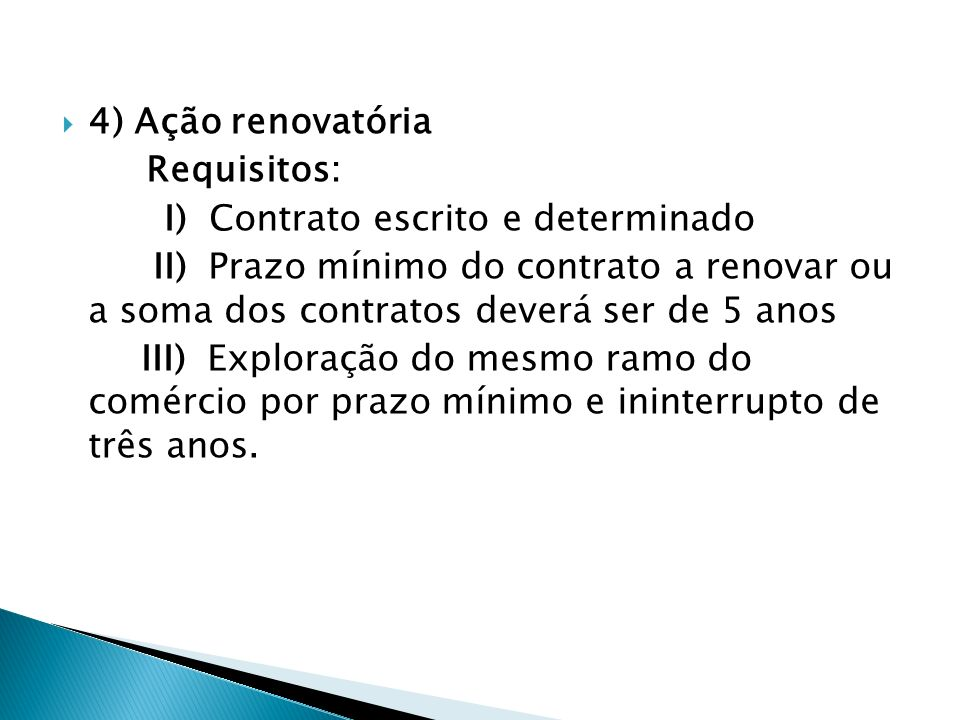 4) Ação renovatória Requisitos: I) Contrato escrito e determinado.