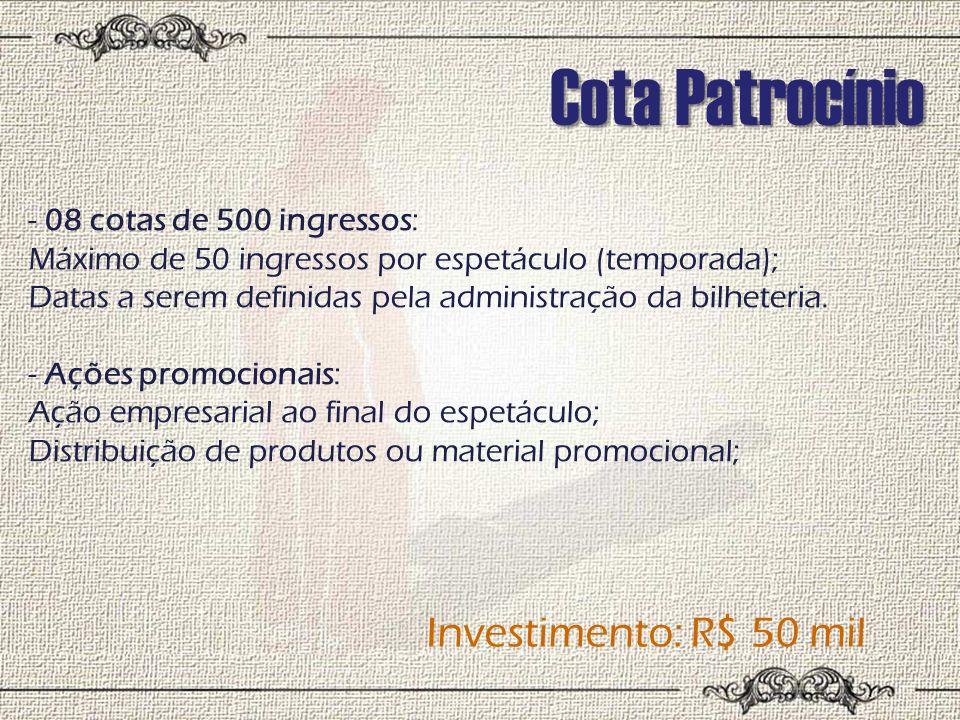 Cota Patrocínio Investimento: R$ 50 mil 08 cotas de 500 ingressos:
