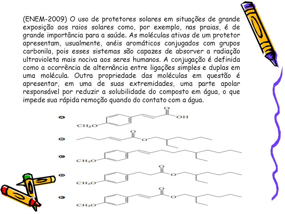 (ENEM-2009) O uso de protetores solares em situações de grande exposição aos raios solares como, por exemplo, nas praias, é de grande importância para a saúde.
