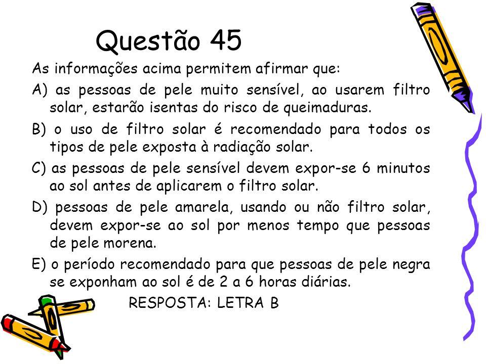 Questão 45 As informações acima permitem afirmar que: