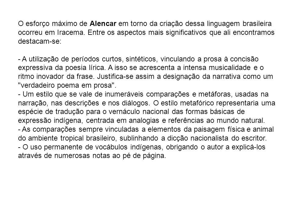 O esforço máximo de Alencar em torno da criação dessa linguagem brasileira ocorreu em Iracema. Entre os aspectos mais significativos que ali encontramos destacam-se: