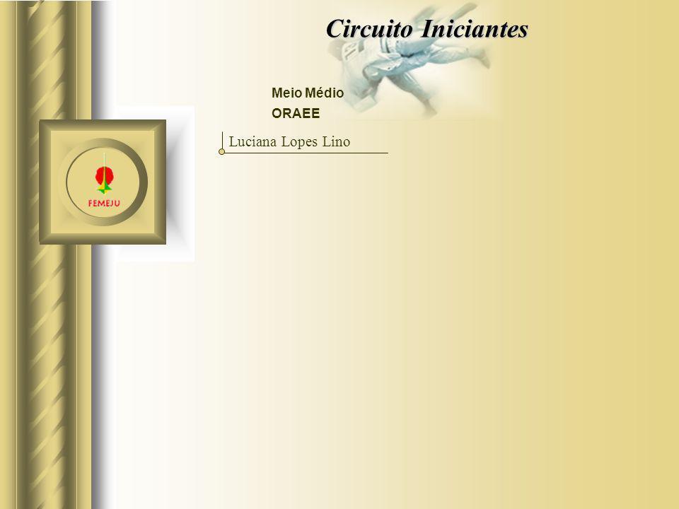 Circuito Iniciantes Meio Médio ORAEE Luciana Lopes Lino