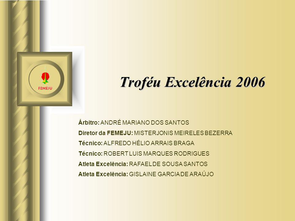 Troféu Excelência 2006 Árbitro: ANDRÉ MARIANO DOS SANTOS