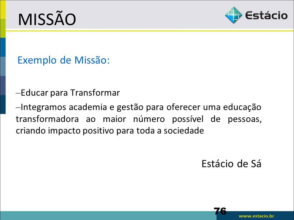 MISSÃO Exemplo de Missão: Estácio de Sá Educar para Transformar