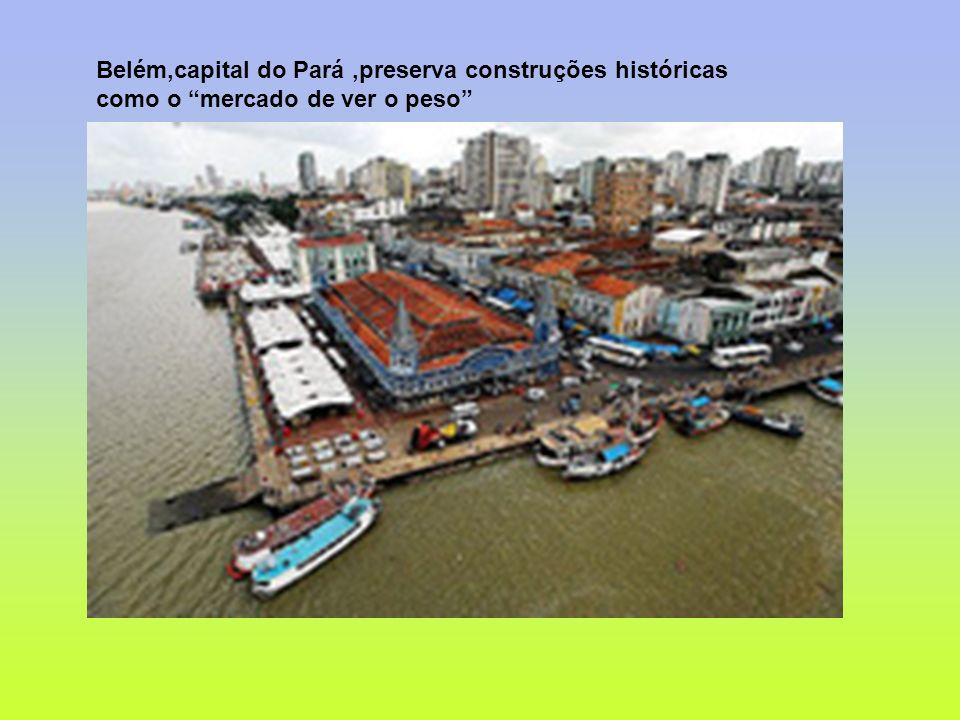 Belém,capital do Pará ,preserva construções históricas