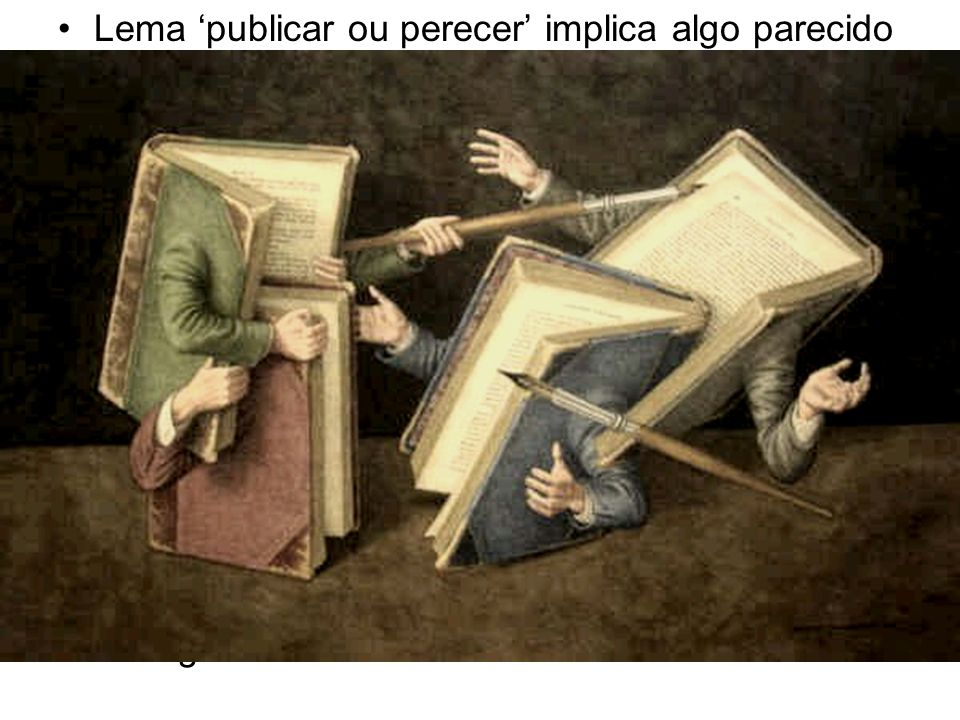 Lema 'publicar ou perecer' implica algo parecido com as lutas territoriais para a seleção dos mais aptos entre artigos que lutam entre si.