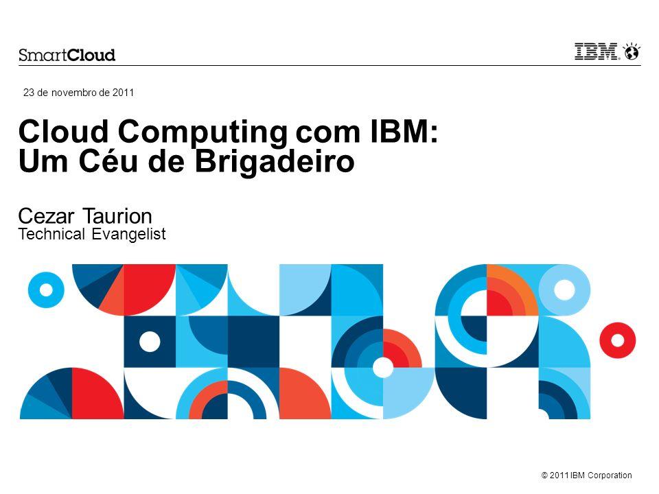Cloud Computing com IBM: Um Céu de Brigadeiro Cezar Taurion