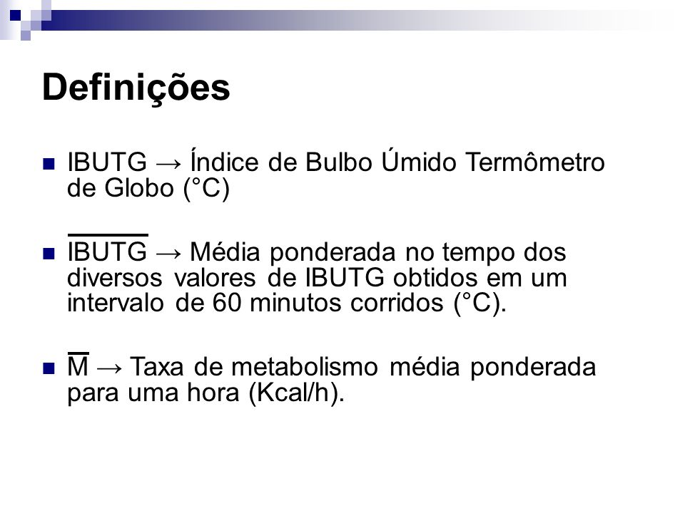 Definições IBUTG → Índice de Bulbo Úmido Termômetro de Globo (°C)