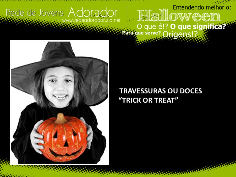 TRAVESSURAS OU DOCES TRICK OR TREAT