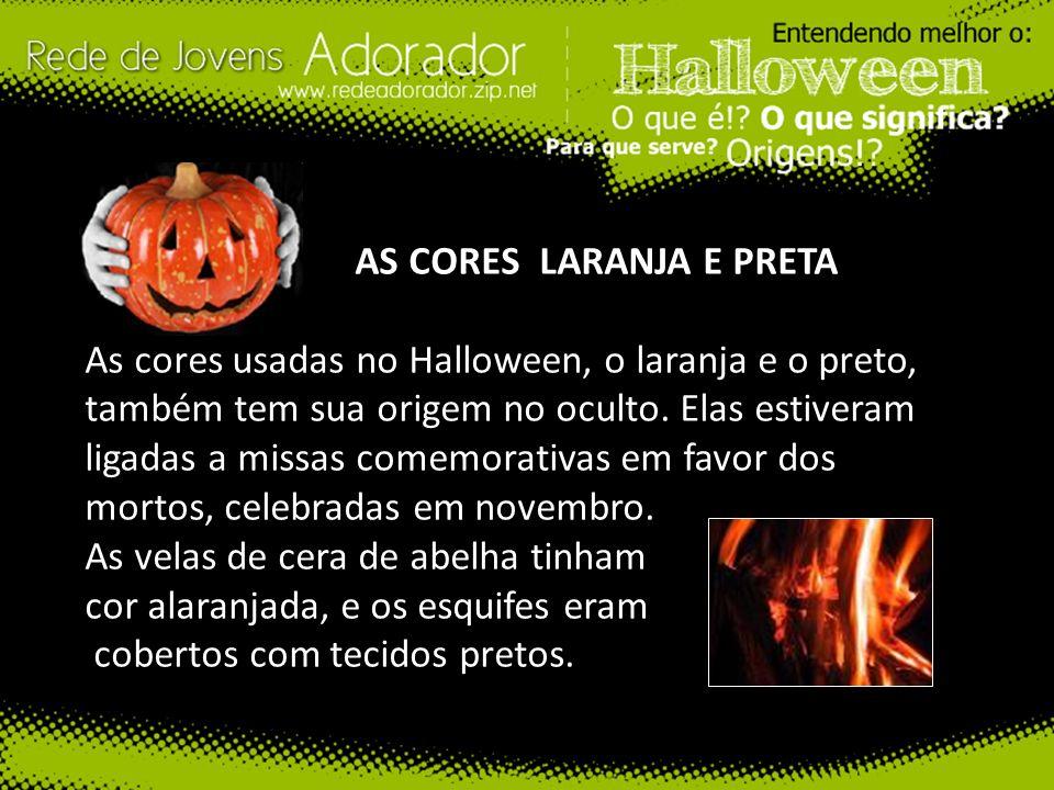 AS CORES LARANJA E PRETA As cores usadas no Halloween, o laranja e o preto, também tem sua origem no oculto.