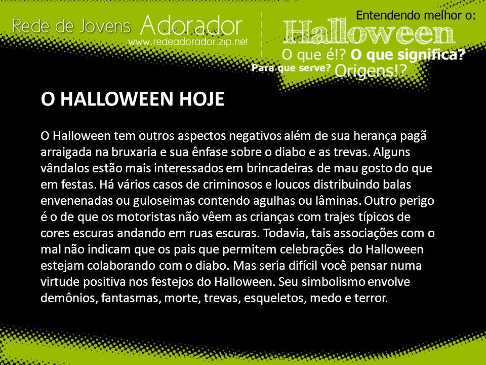 O HALLOWEEN HOJE O Halloween tem outros aspectos negativos além de sua herança pagã arraigada na bruxaria e sua ênfase sobre o diabo e as trevas.