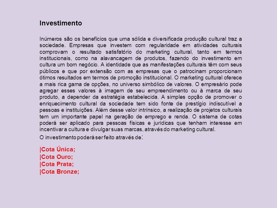 Investimento |Cota Única; |Cota Ouro; |Cota Prata; |Cota Bronze;