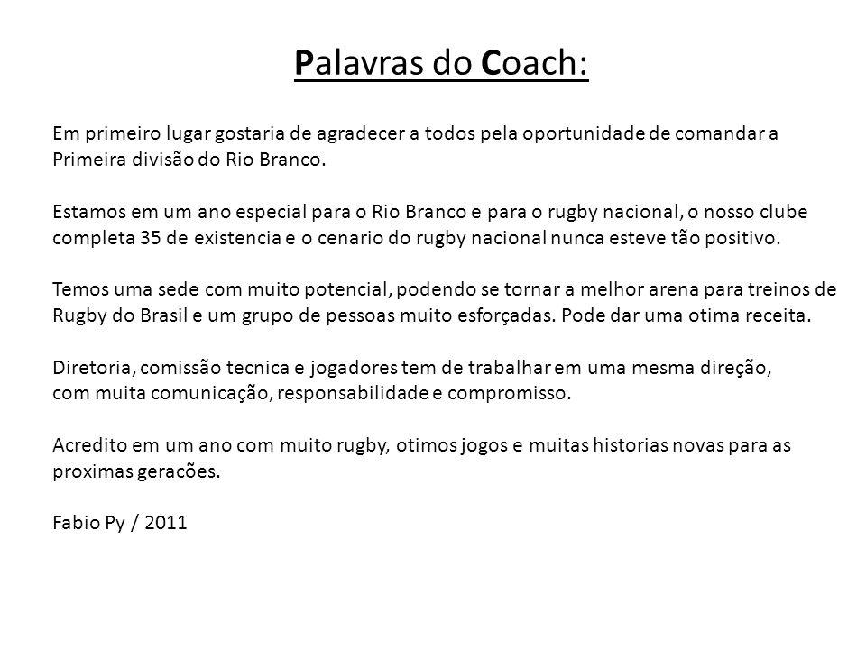 Palavras do Coach: Em primeiro lugar gostaria de agradecer a todos pela oportunidade de comandar a.