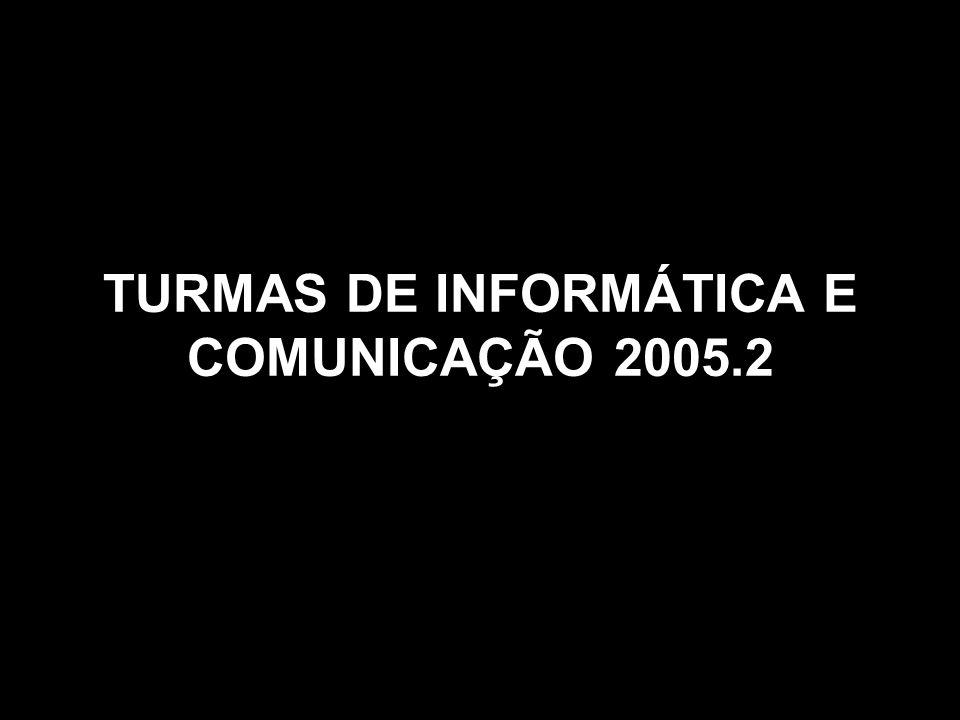 TURMAS DE INFORMÁTICA E COMUNICAÇÃO 2005.2