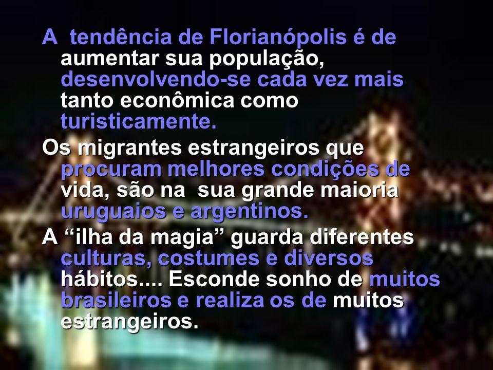 A tendência de Florianópolis é de aumentar sua população, desenvolvendo-se cada vez mais tanto econômica como turisticamente.
