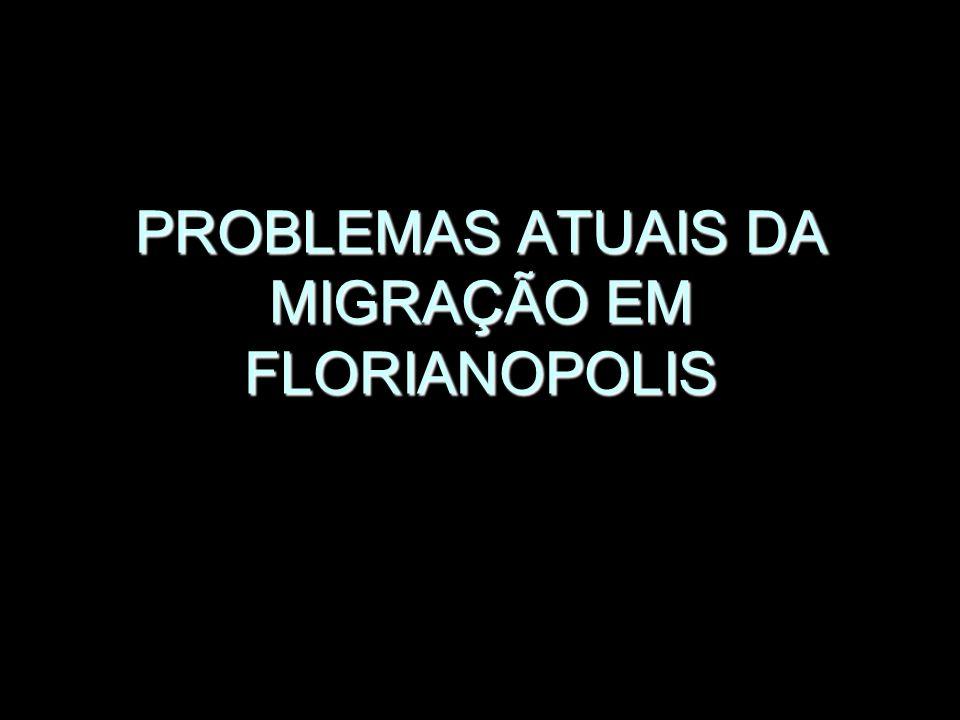 PROBLEMAS ATUAIS DA MIGRAÇÃO EM FLORIANOPOLIS