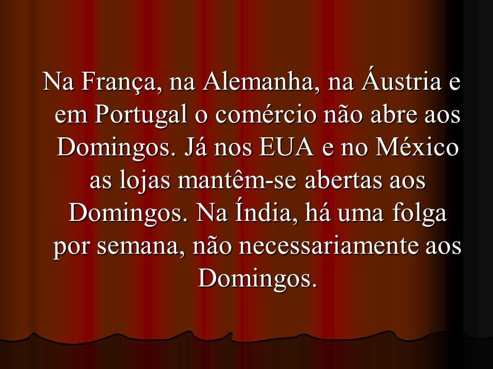 Na França, na Alemanha, na Áustria e em Portugal o comércio não abre aos Domingos.