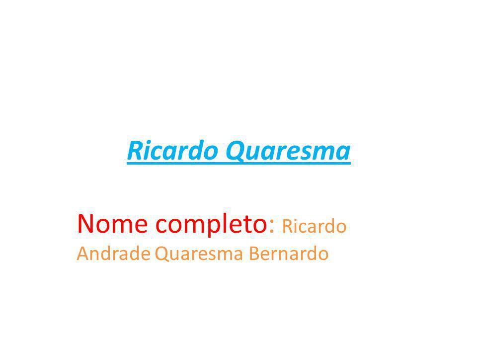 Nome completo: Ricardo Andrade Quaresma Bernardo
