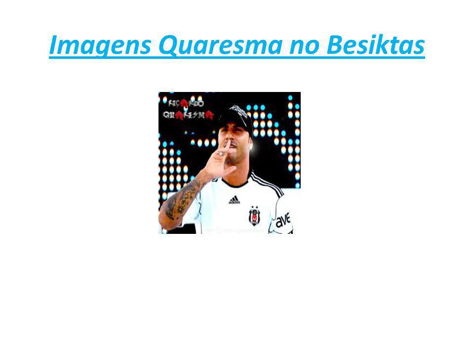 Imagens Quaresma no Besiktas