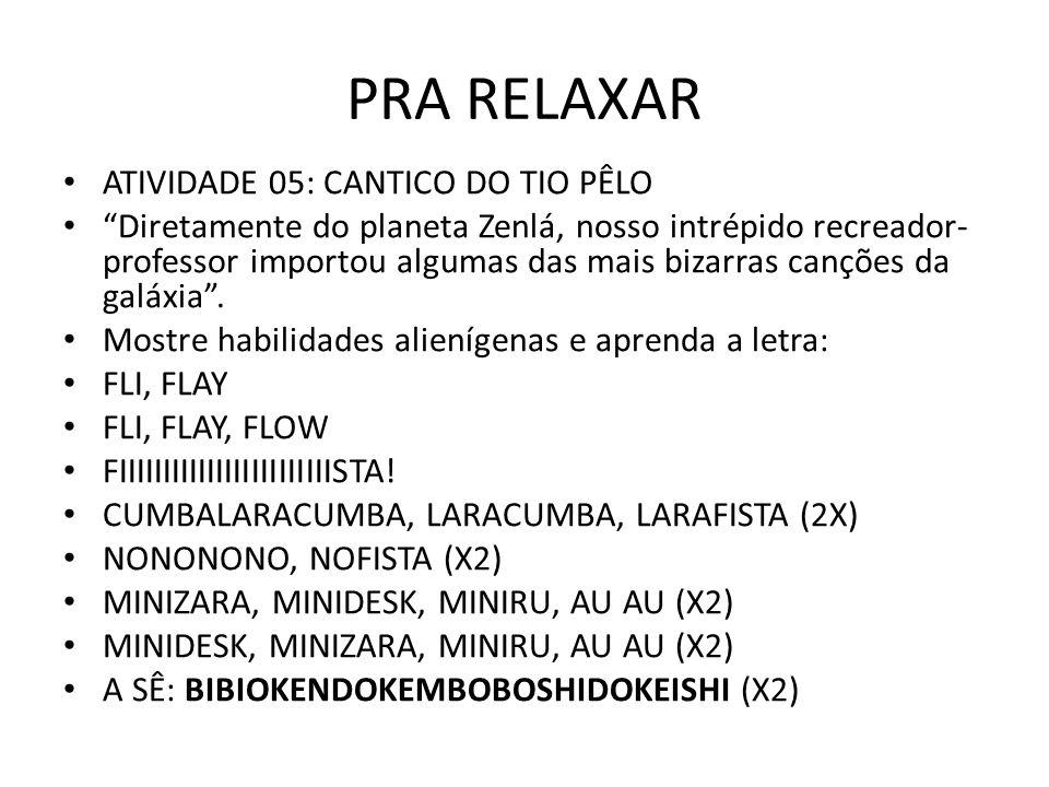 PRA RELAXAR ATIVIDADE 05: CANTICO DO TIO PÊLO