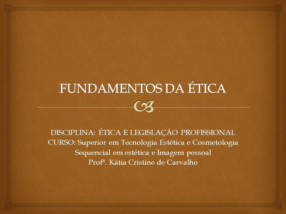 FUNDAMENTOS DA ÉTICA DISCIPLINA: ÉTICA E LEGISLAÇÃO PROFISSIONAL