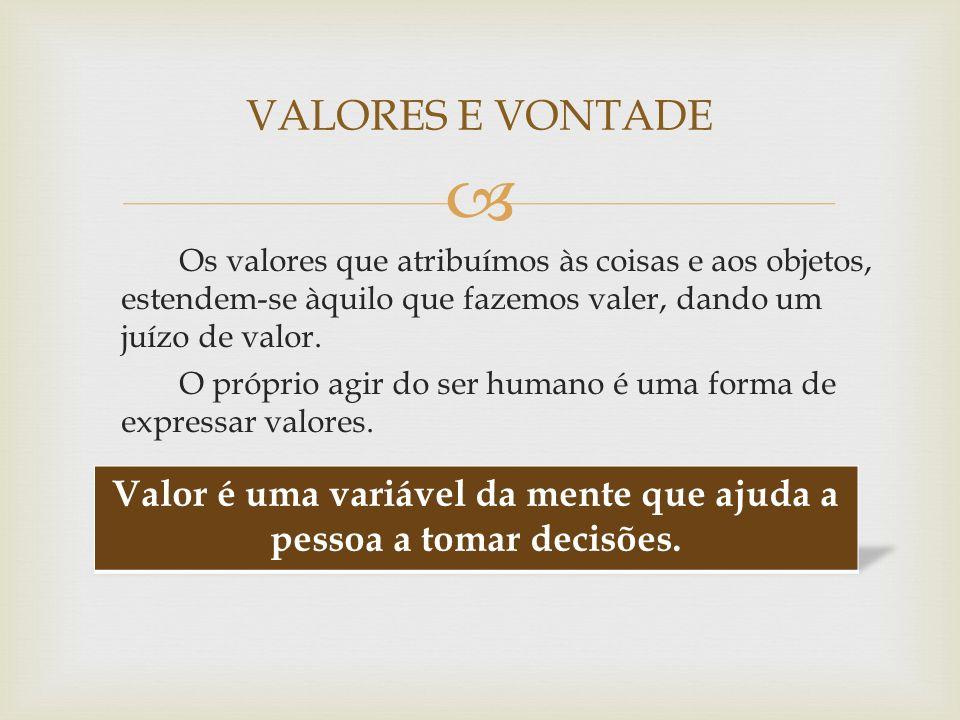 Valor é uma variável da mente que ajuda a pessoa a tomar decisões.