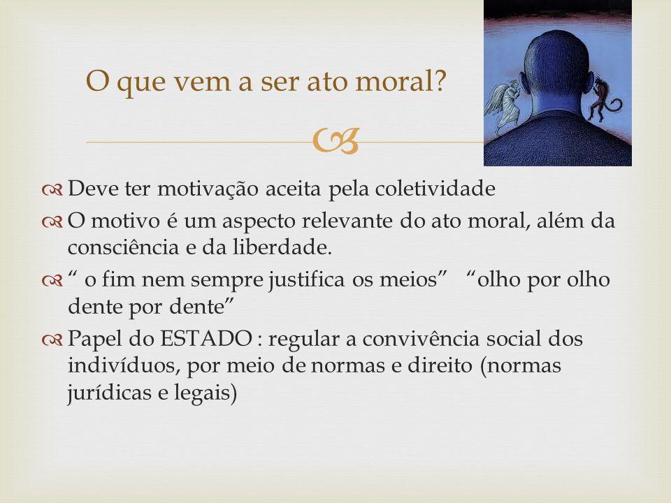 O que vem a ser ato moral Deve ter motivação aceita pela coletividade