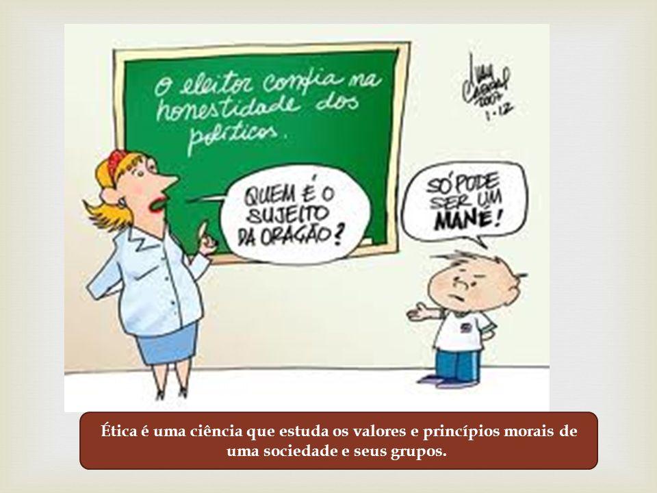 Ética é uma ciência que estuda os valores e princípios morais de uma sociedade e seus grupos.