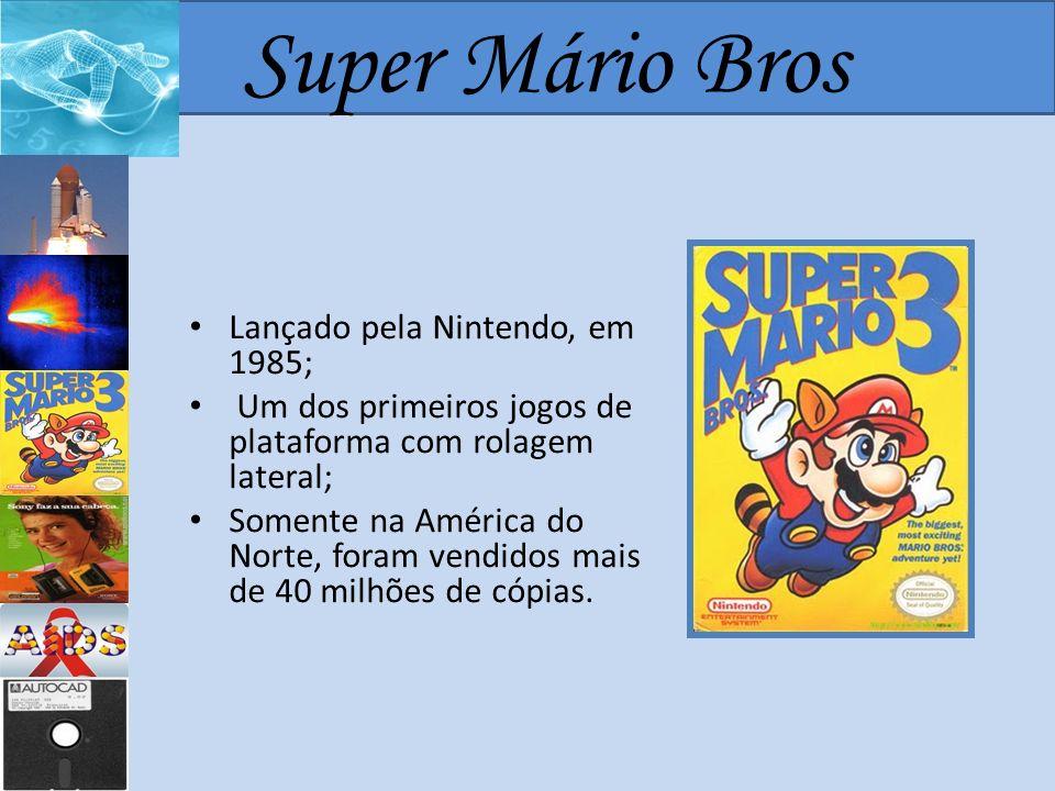 Super Mário Bros Lançado pela Nintendo, em 1985;