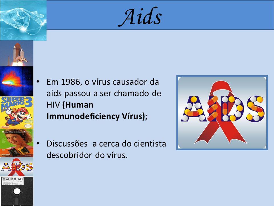 Aids Em 1986, o vírus causador da aids passou a ser chamado de HIV (Human Immunodeficiency Vírus);