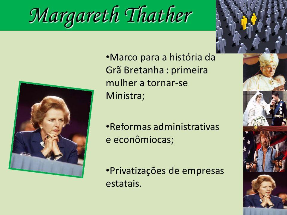 Margareth Thather Marco para a história da Grã Bretanha : primeira mulher a tornar-se Ministra; Reformas administrativas e econômiocas;