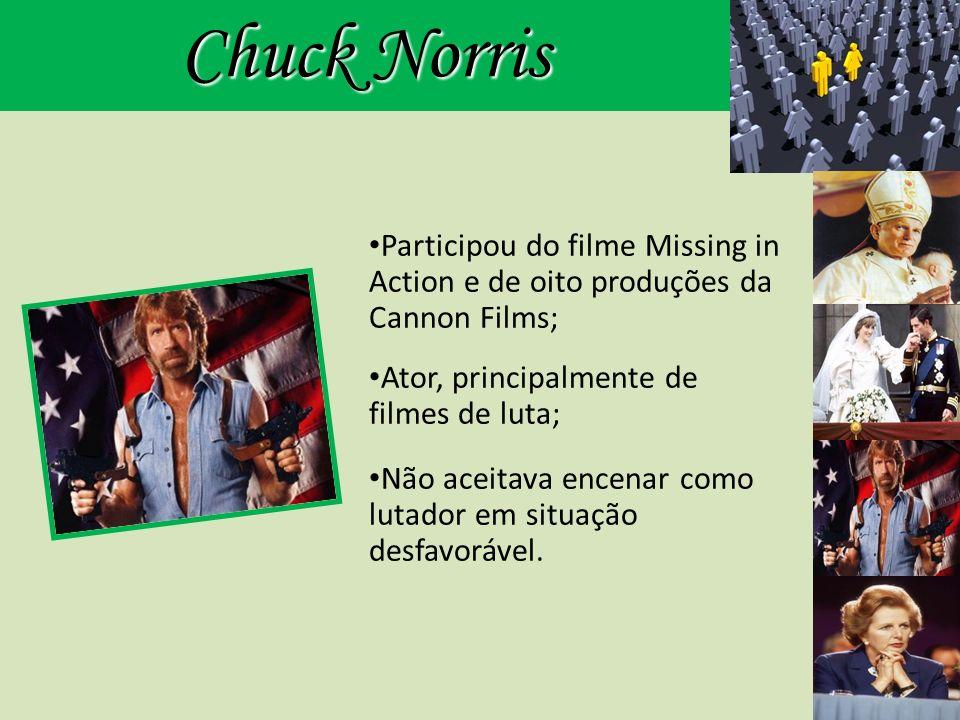 Chuck Norris Participou do filme Missing in Action e de oito produções da Cannon Films; Ator, principalmente de filmes de luta;