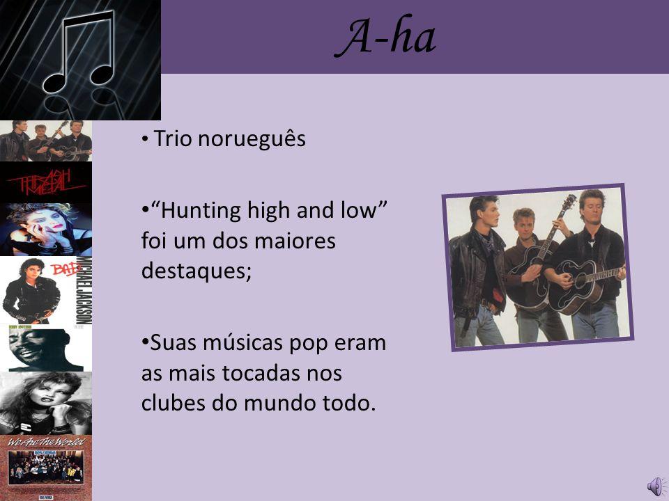 A-ha Hunting high and low foi um dos maiores destaques;
