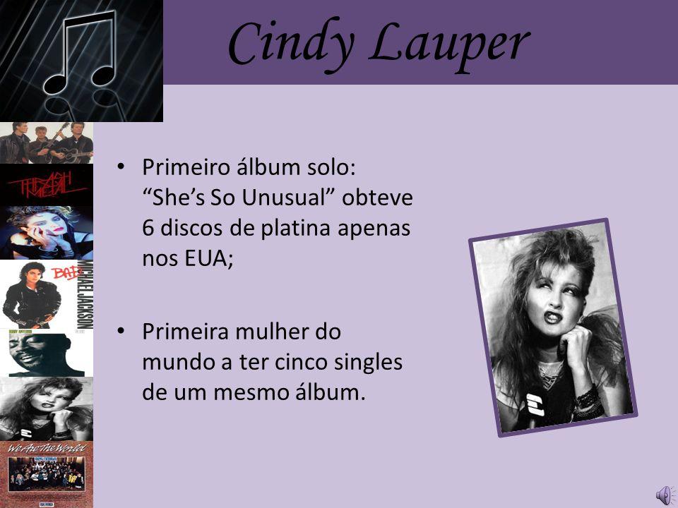 Cindy Lauper Primeiro álbum solo: She's So Unusual obteve 6 discos de platina apenas nos EUA;