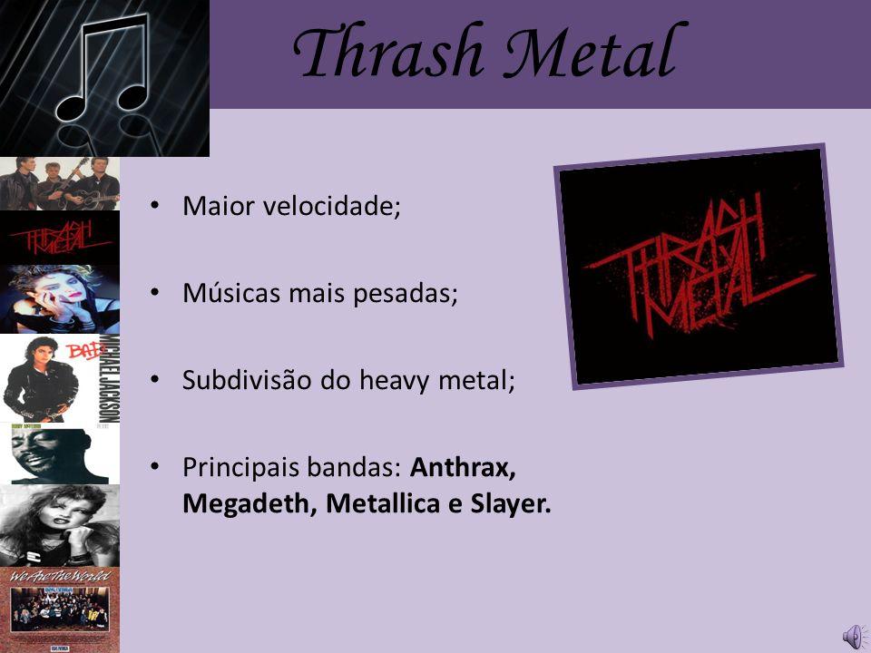 Thrash Metal Maior velocidade; Músicas mais pesadas;