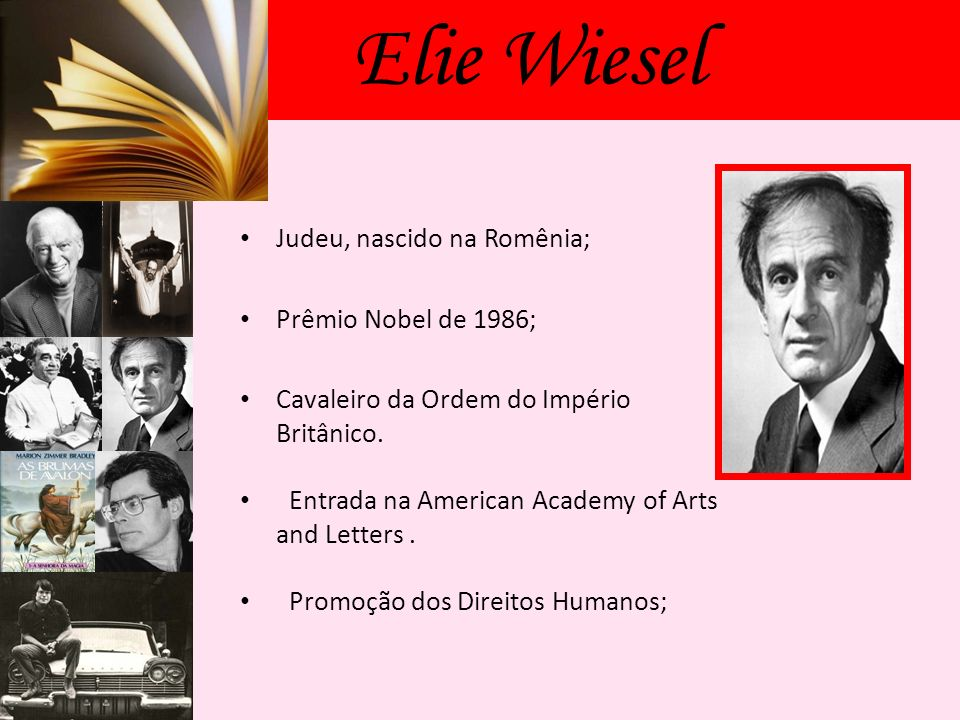 Elie Wiesel Judeu, nascido na Romênia; Prêmio Nobel de 1986;