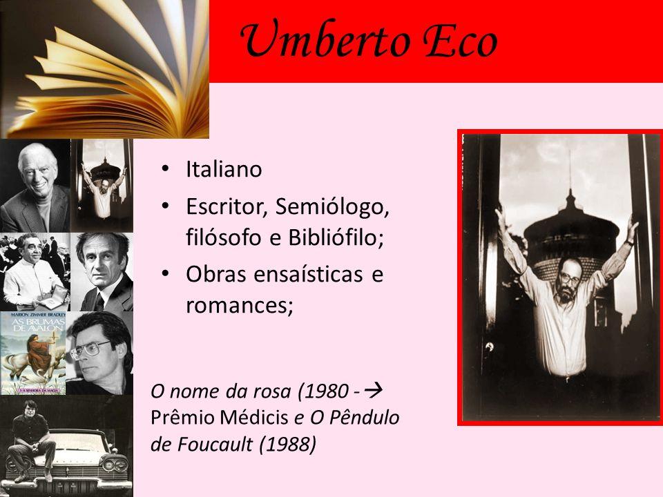 Umberto Eco Italiano Escritor, Semiólogo, filósofo e Bibliófilo;