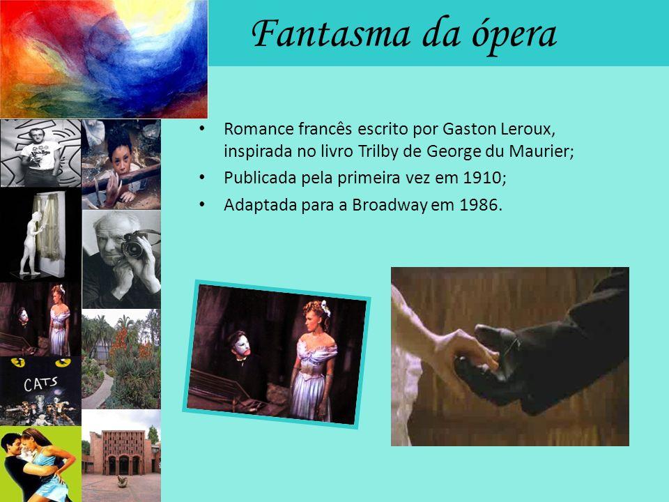 Fantasma da ópera Romance francês escrito por Gaston Leroux, inspirada no livro Trilby de George du Maurier;