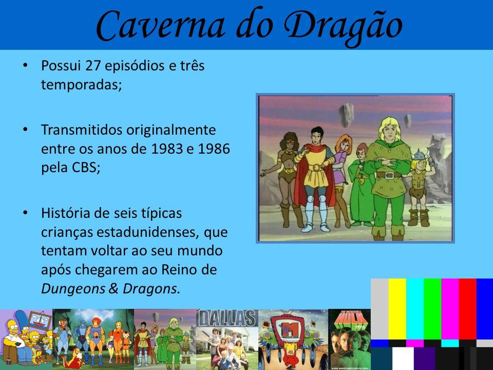 Caverna do Dragão Possui 27 episódios e três temporadas;