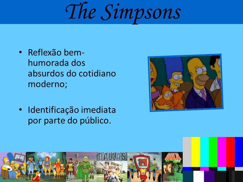 The Simpsons Reflexão bem-humorada dos absurdos do cotidiano moderno;