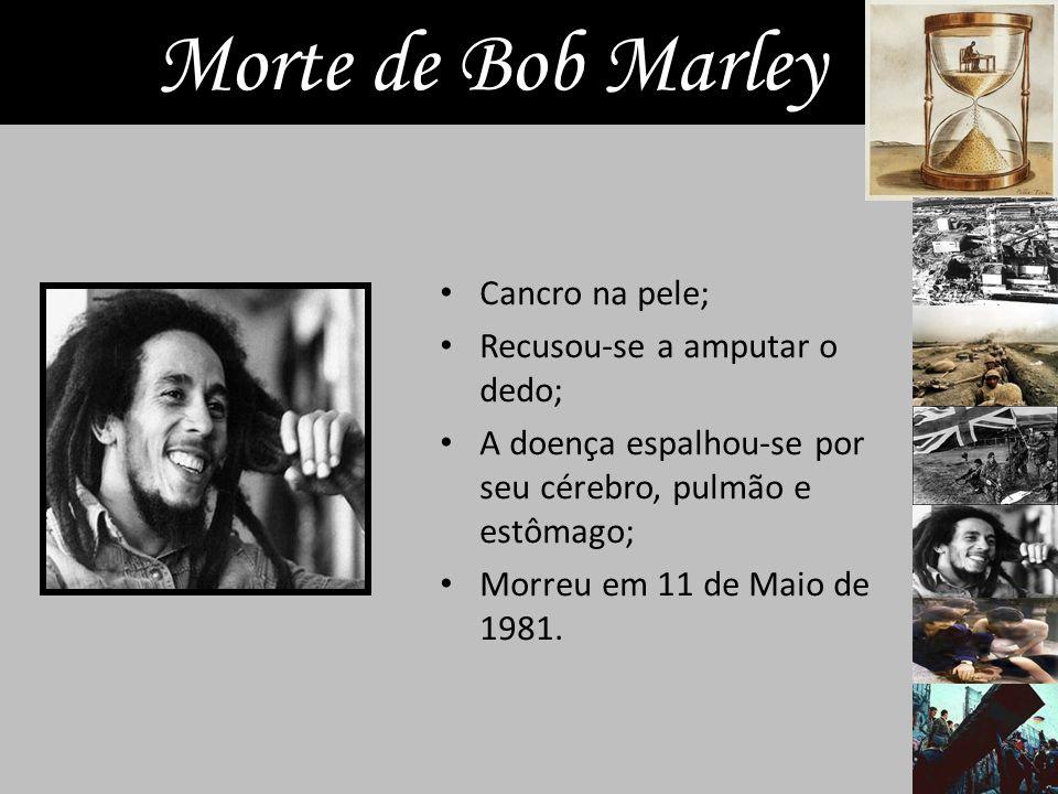 Morte de Bob Marley Cancro na pele; Recusou-se a amputar o dedo;
