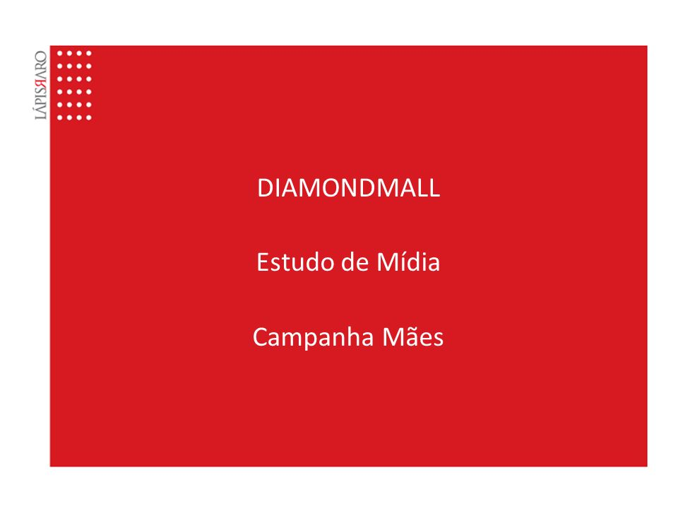 DIAMONDMALL Estudo de Mídia Campanha Mães