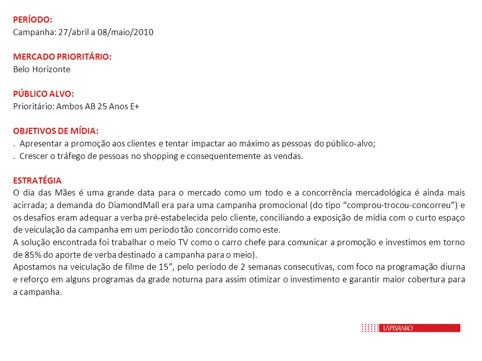 PERÍODO: Campanha: 27/abril a 08/maio/2010. MERCADO PRIORITÁRIO: Belo Horizonte. PÚBLICO ALVO: Prioritário: Ambos AB 25 Anos E+